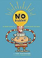 No Problem!: An Easy Guide to Getting What You Want - Watanabe, Ken