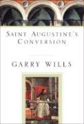 Saint Augustine's Conversion - Wills, Garry; Augustine