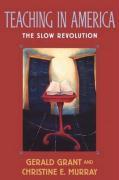 Teaching in America: The Slow Revolution - Grant, Gerald; Murray, Christine E.; Murray, Christine E.