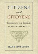 Citizens and Citoyens: Republicans and Liberals in America and France - Hulliung, Mark
