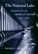 The National Labs: Science in an American System, 1947-1974 - Westwick, Peter J.