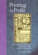 Printing for Profit: The Commercial Publishers of Jianyang, Fujian (11th-17th Centuries) - Chia, Lucille