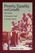 Poverty, Equality, and Growth: The Politics of Economic Need in Postwar Japan - Milly, Deborah J.