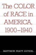 The Color of Race in America, 1900-1940 - Guterl, Matthew Pratt