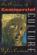 In Praise of Commercial Culture - Cowen, Tyler