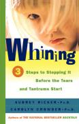 Whining: 3 Steps to Stopping It Before the Tears and Tantrums Start - Ricker, Audrey; Crowder, Carolyn