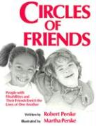 Circles of Friends: People with Disabilities and Their Friends Enrich the Lives of One Another - Perske, Robert