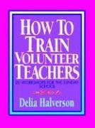 How to Train Volunteer Teachers - Halverson, Delia Touchton