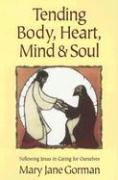 Tending Body, Heart, Mind & Soul: Following Jesus in Caring for Ourselves - Gorman, Mary Jane