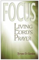 F.O.C.U.S.: Living the Lord's Prayer - Gordon, Tyrone D.
