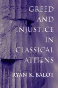 Greed and Injustice in Classical Athens - Balot, Ryan K.
