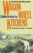 Wagon Wheel Kitchens: Food on the Oregon Trail - Williams, Jacqueline