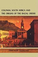 Colonial South Africa: Origins Racial Order - Keegan, Timothy; Keegan, Tim