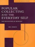 Popular Collecting and the Everyday Self - Martin, Paul