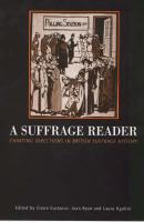 Suffrage Reader: Charting Directions in British Suffrage History