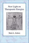 New Light on Therapeutic Energies - Gallert, Mark L.