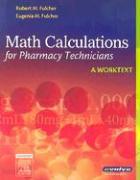 Math Calculations for Pharmacy Technicians: A Worktext - Fulcher, Robert M.; Fulcher, Eugenia M.