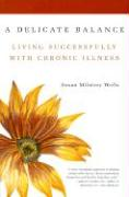A Delicate Balance: Living Successfully with Chronic Illness - Wells, Susan Milstrey