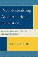 Recontextualizing Asian American Domesticity: From Madame Butterfly to My American Wife! - Oh, Seung Ah
