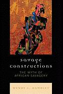 Savage Constructions: The Myth of African Savagery - Hamblet, Wendy C.