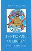 The Promise of Liberty: A Non-Utopian Vision - Machan, Tibor R.