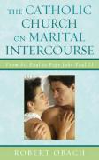 The Catholic Church on Marital Intercourse: From St. Paul to Pope John Paul II - Obach, Robert E.