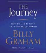 The Journey: How to Live by Faith in an Uncertain World - Graham, Billy