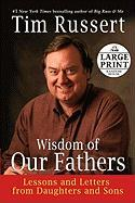 Wisdom of Our Fathers: Lessons and Letters from Daughters and Sons - Russert, Tim