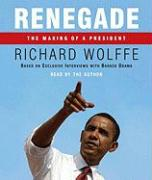 Renegade: The Making of a President - Wolffe, Richard
