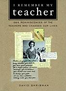 I Remember My Teacher: 350 Reminiscences of the Teachers Who Changed Our Lives - Shribman, David M.