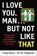 I Love You, Man...But Not Like That - Seuss, Greg; Chapman, D. M.