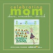 Celebrating Mom: Share, Remember, Cherish - McCann, Jim