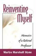 Reinventing Myself: Memoirs of a Retired Professor - Styne, Marlys Marshall