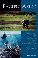 Pacific Asia?: Prospects for Security and Cooperation in East Asia - Gurtov, Mel