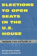 Elections to Open Seats in the U.S. House: Where the Action Is - Bullock, Charles S.; Gaddie, Ronald Keith; Gaddie, Ronald Keith