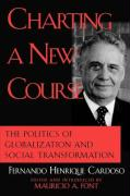 Charting a New Course: The Politics of Globalization and Social Transformation - Cardoso, Fernando Henrique