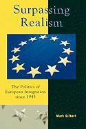 Surpassing Realism: The Politics of European Integration Since 1945 - Gilbert, Mark