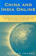 China and India Online: Information Technology Politics and Diplomacy in the World's Two Largest Nations - Franda, Marcus