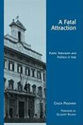 A Fatal Attraction: Public Television and Politics in Italy - Padovani, Cinzia