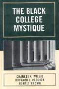 The Black College Mystique - Willie, Charles V.; Reddick, Richard J.; Brown, Ronald