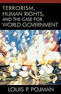 Terrorism, Human Rights, and the Case for World Government - Pojman, Louis P.