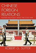 Chinese Foreign Relations: Power and Policy Since the Cold War - Sutter, Robert G.