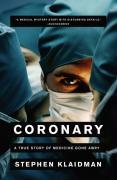 Coronary: A True Story of Medicine Gone Awry - Klaidman, Stephen