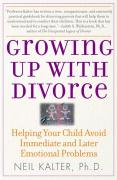 Growing Up with Divorce: Helping Your Child Avoid Immediate and Later Emotional Problems - Kalter, Neil