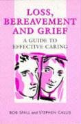 Loss, Bereavement and Grief: A Guide to Effective Caring - Spall, Bob; Callis, Stephen