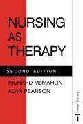 Nursing as Therapy, Second Edition - McMahon, Richard; Pearson, Alan; Pearson, Alan