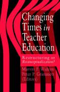 Changing Times in Teacher Education: Restructuring or Reconceptualising? - Wideen, Marvin