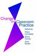 Change in Classroom Practice - Constable, Hilary; Constable, H.; Farrow, Steve