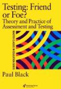 Testing: Friend or Foe?: Theory and Practice of Assessment and Testing - Black, P. J.; Black, Paul; Black, Paul J.