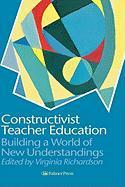 Constructivist Teacher Education: Building New Understandings
